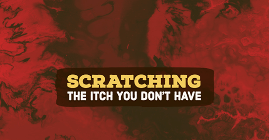 Scratching The Itch You Don't Have