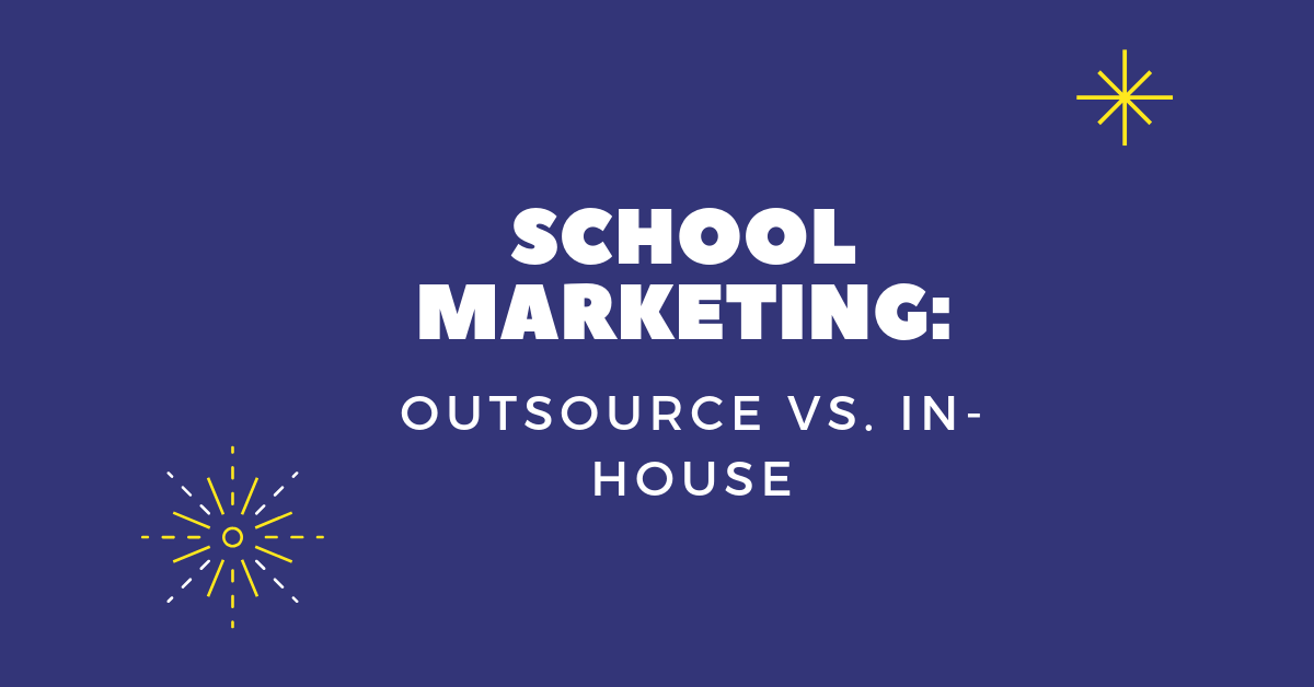 [Private] School marketing: Outsource Vs. In-House?