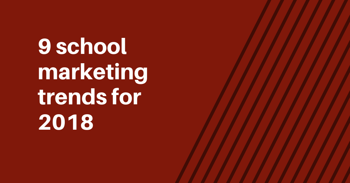 [Private] 9 school marketing trends for 2018