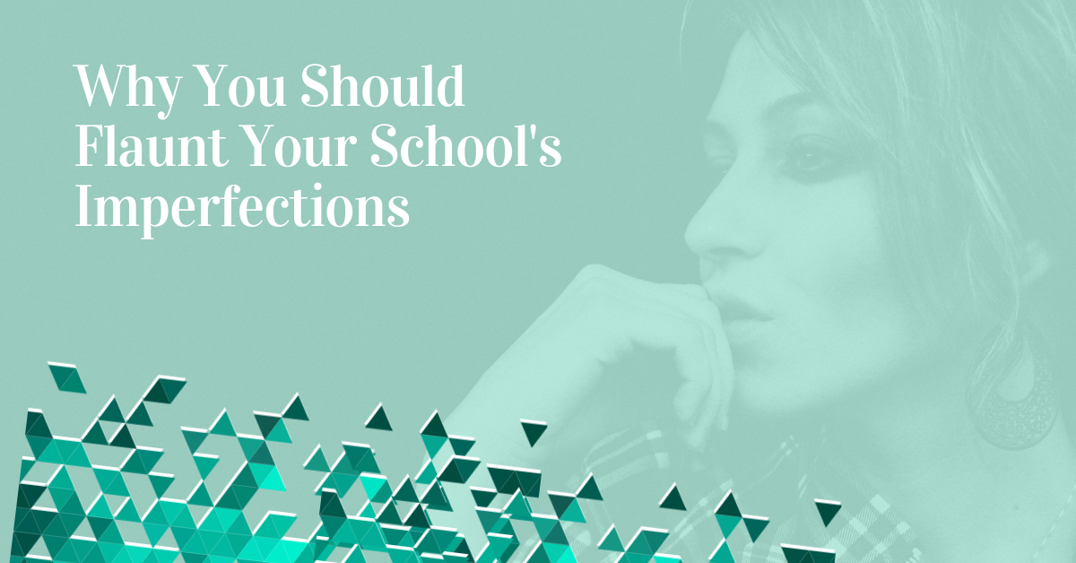 Why You Should Flaunt Your School's Imperfections