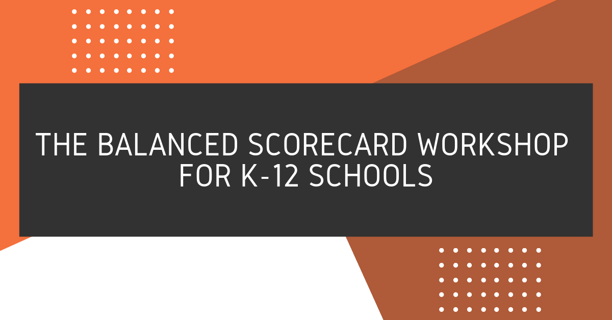 How to Run a Balanced Scorecard Workshop For Your School's Leadership Team