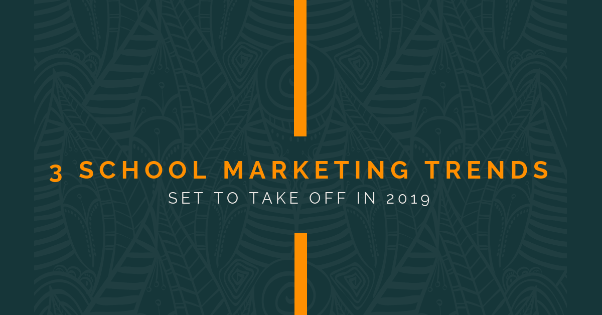 Three School Marketing Trends Set to Dominate 2019