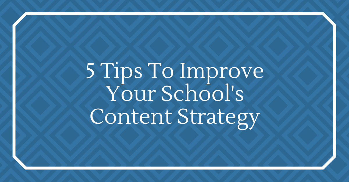 [Private] 5 Tips To Improve Your School's Content Strategy