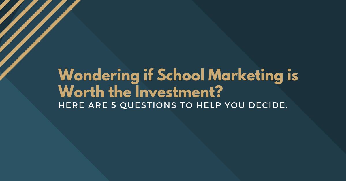 Wondering if it is Worth Investing In Enrollment Marketing? Here are 5 Questions to Help You Decide.