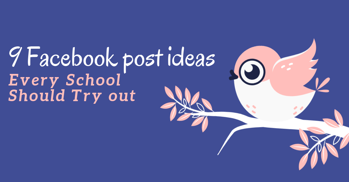 9 Facebook Post Ideas Every School Should Try Out