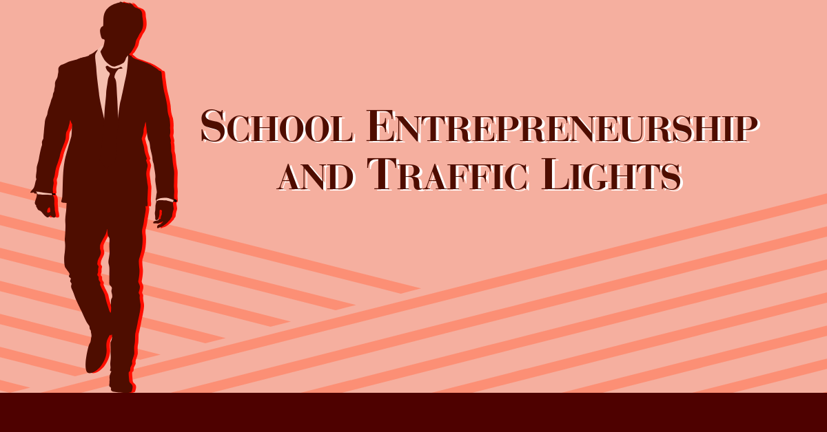 School Entrepreneurship and Traffic Lights