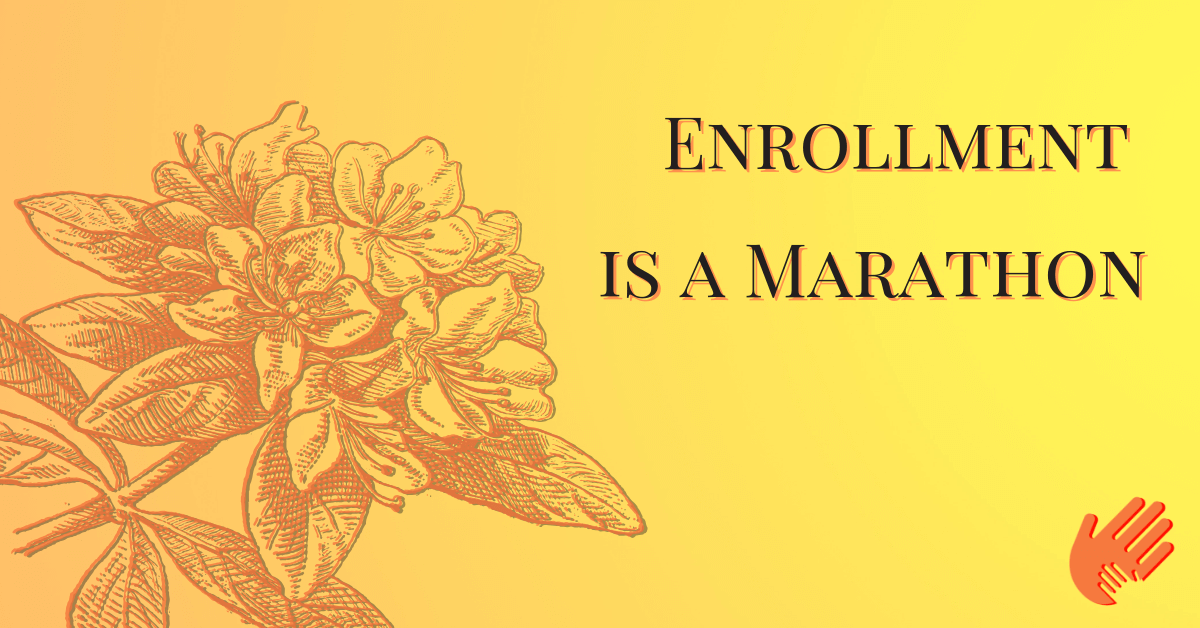Enrollment is a Marathon