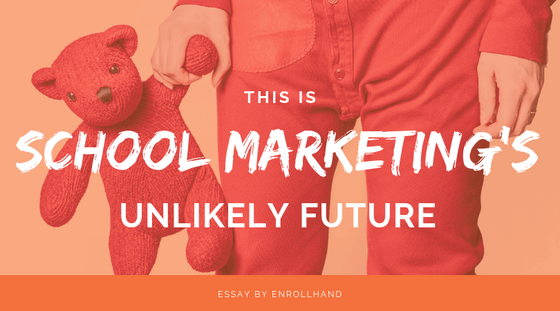 School Marketing's Unlikely Future