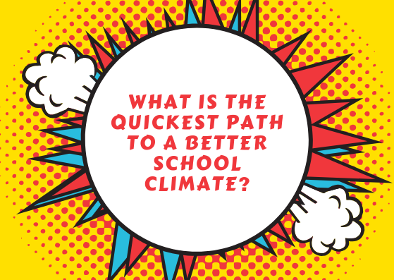 What is the quickest path to a better school climate?