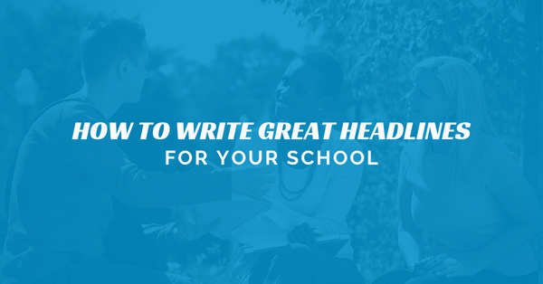 How to Write Great Headlines For Your School