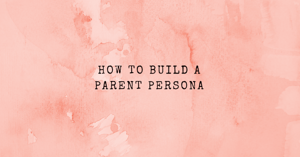 [Private] How to build a Parent Persona