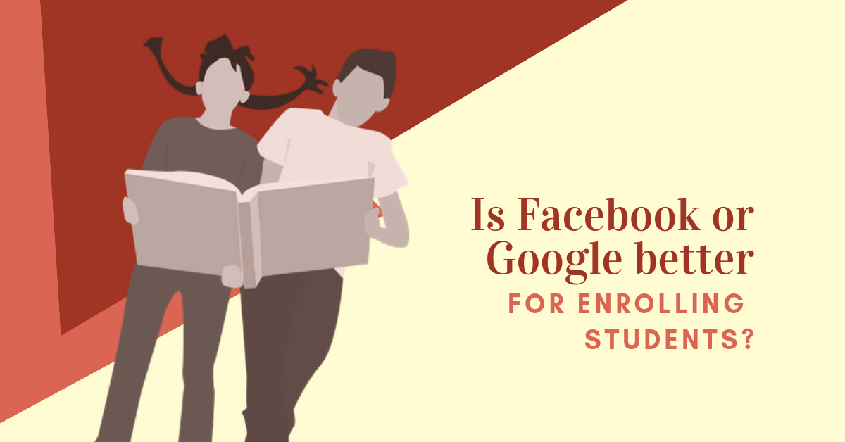 Is Facebook or Google better for enrolling students?