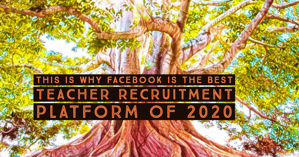 This is Why Facebook Will Be the Best Teacher Recruitment Platform of 2020