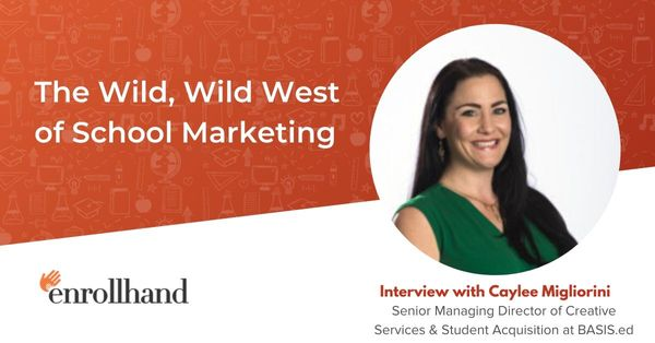 The Wild, Wild West of School Marketing, with Caylee Migliorini