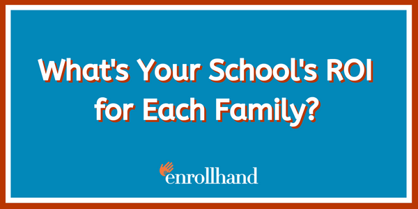 What's Your School's ROI  for Each Family?