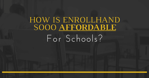 How Is Enrollhand Sooo Affordable For Schools?